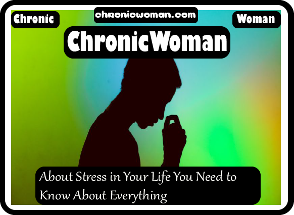 About Stress in Your Life You Need to Know About Everything