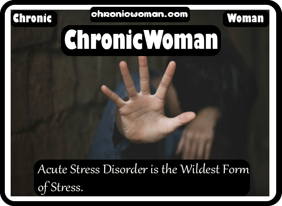 Acute Stress Disorder is the Wildest Form of Stress