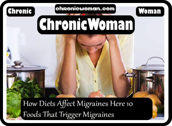 How Diets Affect Migraines Here 10 Foods That Trigger Migraines