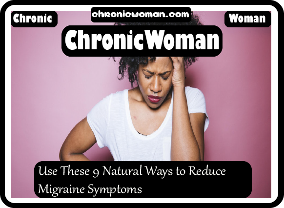 Use These 9 Natural Ways to Reduce Migraine Symptoms